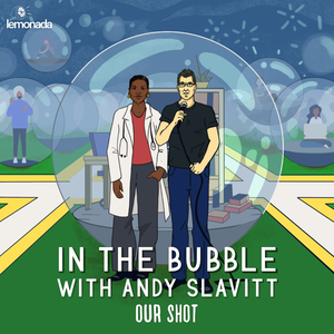 In the Bubble with Andy Slavitt: Our Shot