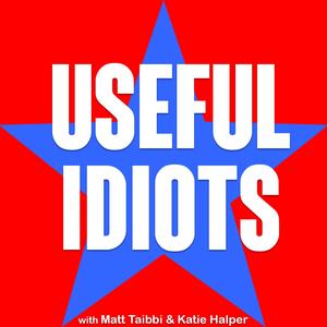 Useful Idiots with Matt Taibbi and Katie Halper